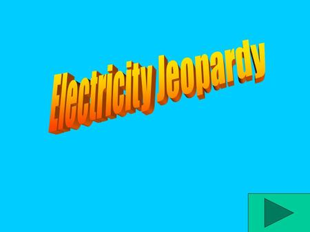Electricity Jeopardy.