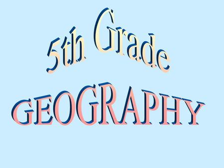 5th Grade GEOGRAPHY.