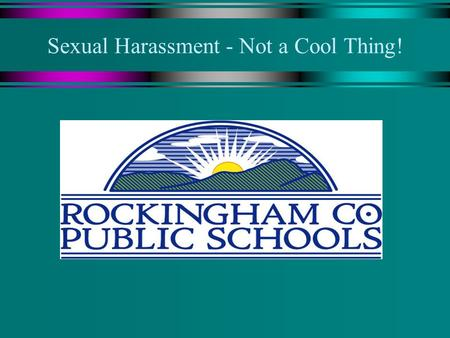 Sexual Harassment - Not a Cool Thing!. There are several forms of harassment…. u Harassment can be based on: Sex Race National Origin Disability Religion.