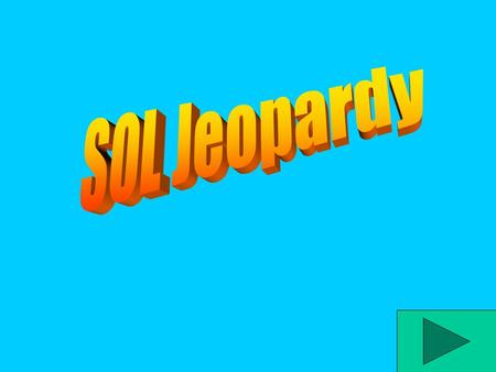 SOL Jeopardy AB C D 400 200 600 800 200 400 600 800 200 400 600 800 200 400 600 800.