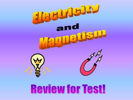 Electricity and Magnetism Review for Test!.