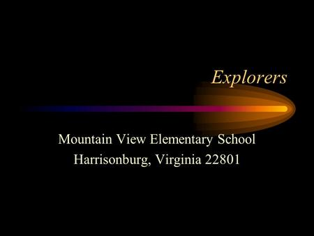 Explorers Mountain View Elementary School Harrisonburg, Virginia 22801.
