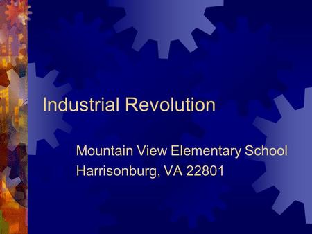 Industrial Revolution Mountain View Elementary School Harrisonburg, VA 22801.