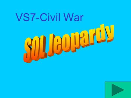 VS7-Civil War SOL Jeopardy Before the Civil War Virginia Battles PeopleEventsTerms 400 200 600 800 1000 200 400 600 800 1000 200 400 600 800 1000 200.