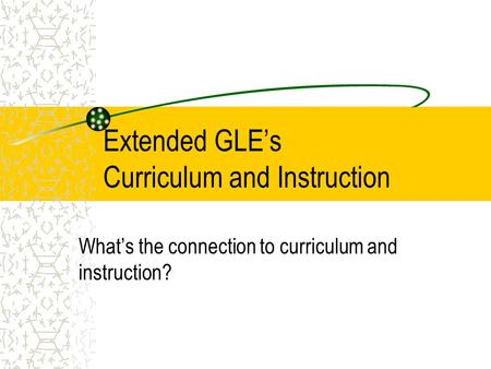 Extended GLE's Curriculum and Instruction