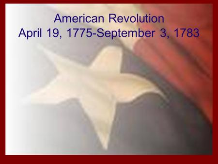 American Revolution April 19, 1775-September 3, 1783.