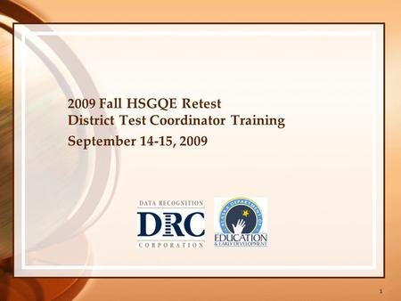 1 2009 Fall HSGQE Retest District Test Coordinator Training September 14-15, 2009.
