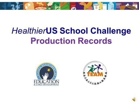 HealthierUS School Challenge Production Records Voluntary initiative Award program to identify exceptional schools Award levels vary Financial incentives.