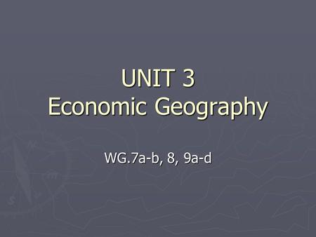 UNIT 3 Economic Geography WG.7a-b, 8, 9a-d. Natural Resources Renewable resources will replace themselves over time. Renewable resources will replace.