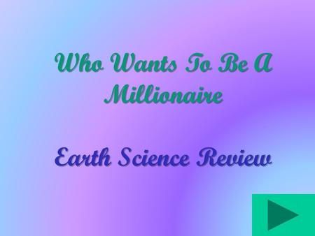 Who Wants To Be A Millionaire Earth Science Review.