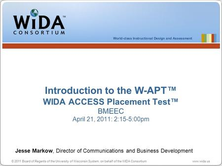 © 2011 Board of Regents of the University of Wisconsin System, on behalf of the WIDA Consortium www.wida.us Introduction to the W-APT WIDA ACCESS Placement.