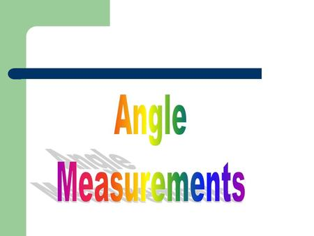 Degrees: Measuring Angles We measure the size of an angle using degrees. Example: Here are some examples of angles and their degree measurements.