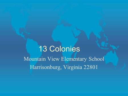 13 Colonies Mountain View Elementary School Harrisonburg, Virginia 22801.