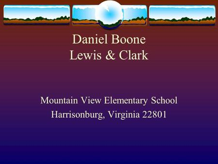 Daniel Boone Lewis & Clark Mountain View Elementary School Harrisonburg, Virginia 22801.