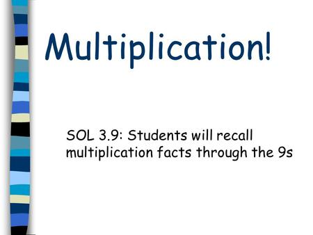 Multiplication! SOL 3.9: Students will recall multiplication facts through the 9s.