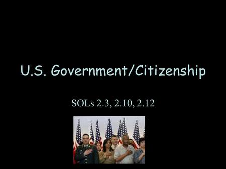 U.S. Government/Citizenship SOLs 2.3, 2.10, 2.12.