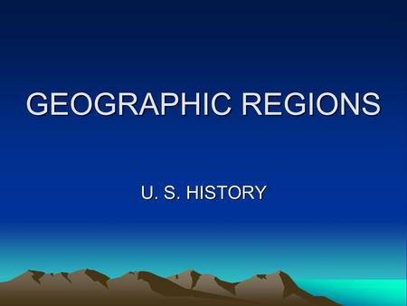 GEOGRAPHIC REGIONS U. S. HISTORY. Name the 8 geographic regions of the U. S. beginning on the East Coast. Coastal Plain Appalachian Mtns. Interior Lowlands.