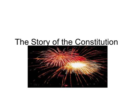 The Story of the Constitution. During the Revolutionary War, the colonists had been fighting for their rights as Englishmen. With the signing of the Declaration.