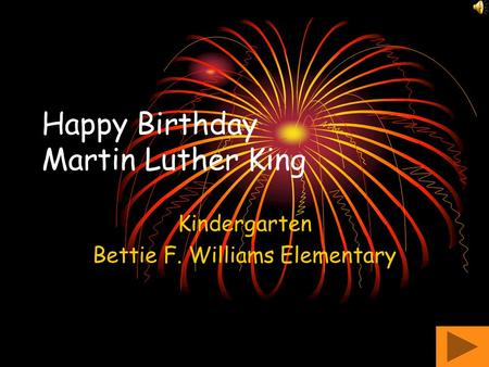 Happy Birthday Martin Luther King Kindergarten Bettie F. Williams Elementary.