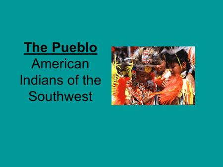The Pueblo American Indians of the Southwest. The Pueblo Indians were the Indians of the Southwest region. They are found in Arizona, New Mexico, the.