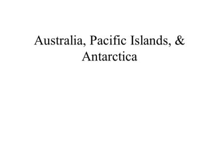 Australia, Pacific Islands, & Antarctica. Physical Characteristics Wide range of vegetation, from tropical rain forests to desert scrub Australia is mostly.