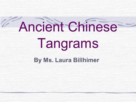 Ancient Chinese Tangrams By Ms. Laura Billhimer Review Dont forget : Test on Friday!