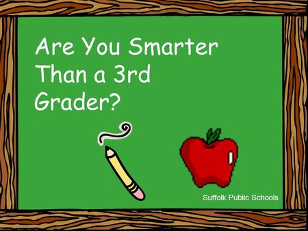 Are You Smarter Than a 3rd Grader? Suffolk Public Schools.