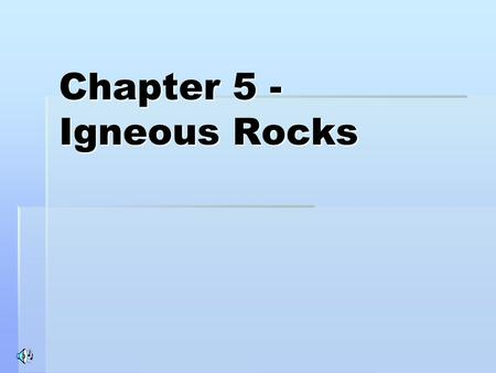 Chapter 5 - Igneous Rocks. Formation Igneous rocks form from cooling magma. Igneous rocks form from cooling magma. If they cool inside the Earth, they.