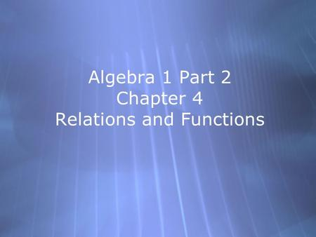 Algebra 1 Part 2 Chapter 4 Relations and Functions.