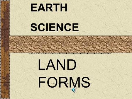 EARTH SCIENCE LAND FORMS. 100 THE ROCK CYCLE SEDIMENTARYROCKSMETAMORPHICROCKS IGNEOUS ROCKS. 200 300 400 100 200 300 400 EXIT.