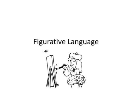 Figurative Language What is figurative language? Figurative language is a technique that ________________ use to paint a picture for the ________________.