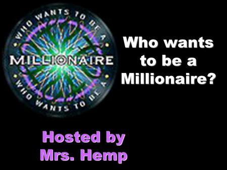 Who wants to be a Millionaire? Hosted by Mrs. Hemp.