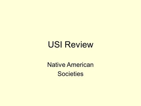 USI Review Native American Societies. USI Review In which areas did the First Americans live?