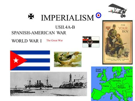 IMPERIALISM USII.4A-B SPANISH-AMERICAN WAR WORLD WAR I.