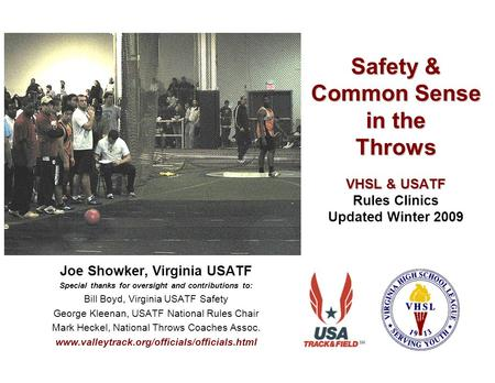 Safety & Common Sense in the Throws VHSL & USATF Safety & Common Sense in the Throws VHSL & USATF Rules Clinics Updated Winter 2009 Joe Showker, Virginia.