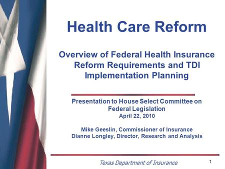 Texas Department of Insurance 1 Health Care Reform Overview of Federal Health Insurance Reform Requirements and TDI Implementation Planning Presentation.