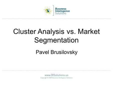 Cluster Analysis vs. Market Segmentation Pavel Brusilovsky.