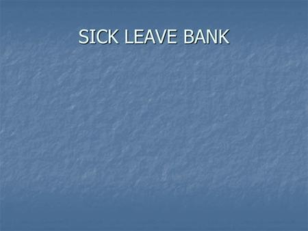 SICK LEAVE BANK. SICK LEAVE BANK SETUP Create either a generic absence code or an absence code for each employee being donated too. e.g. sickbk or sb5394.