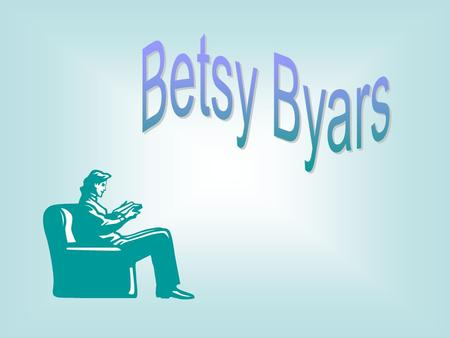 Betsy Byars was born on August 7, 1928. When she was a child, she wanted to work with wild animals.