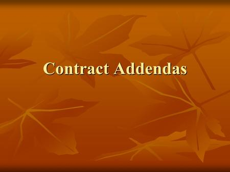 Contract Addendas. Why use Contract Addenda? Easier way to document what a person is being paid for, for the payroll clerk and the employee. Easier way.