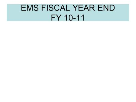 EMS FISCAL YEAR END FY 10-11. EMS FISCAL YEAR CHECKLIST All steps are done in the new fiscal year. 1. Review Payroll Options and Defaults 2. Review Direct.