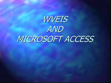 WVEIS AND MICROSOFT ACCESS Introduction n using Microsoft Access with WVEIS.