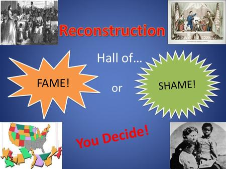 Reconstruction Hall of… FAME! SHAME! or You Decide!