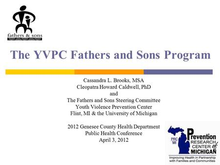 The YVPC Fathers and Sons Program Cassandra L. Brooks, MSA Cleopatra Howard Caldwell, PhD and The Fathers and Sons Steering Committee Youth Violence Prevention.
