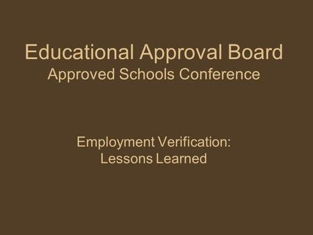 Educational Approval Board Approved Schools Conference Employment Verification: Lessons Learned.