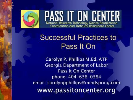 Carolyn P. Phillips M.Ed, ATP Georgia Department of Labor Pass It On Center phone: 404-638-0384