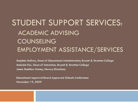 STUDENT SUPPORT SERVICES : ACADEMIC ADVISING COUNSELING EMPLOYMENT ASSISTANCE/SERVICES Stephen McEvoy, Dean of Educational Administration, Bryant & Stratton.