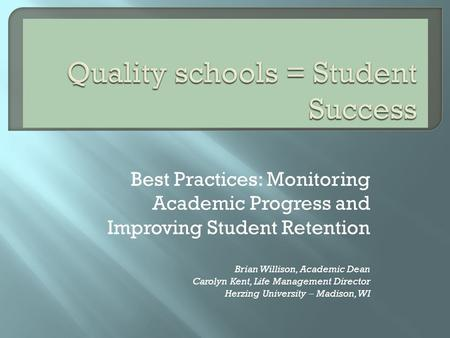 Best Practices: Monitoring Academic Progress and Improving Student Retention Brian Willison, Academic Dean Carolyn Kent, Life Management Director Herzing.