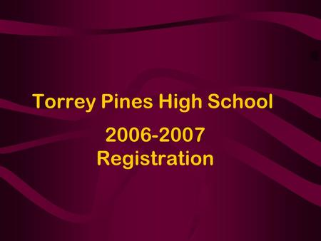 Torrey Pines High School 2006-2007 Registration. Instructions Read Everything –Profiles & Curriculum Information –Elective Course Descriptions –Registration.