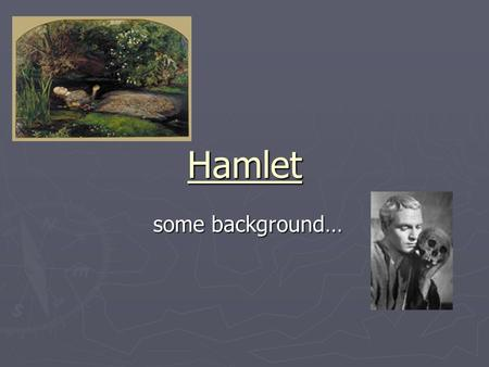 Hamlet some background… some background…. Time Period Written in 1599 Written in 1599 Six years before Macbeth Six years before Macbeth Queen Elizabeth.